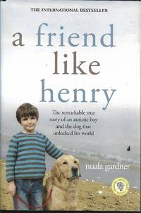 image of A Friend Like Henry - The Remarkable True Story Of An Autistic Boy And The Dog That Unlocked His World - Book Club Edition