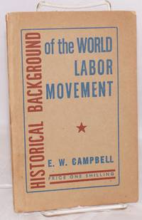 Historical background of the world labor movement. A Marx House study course