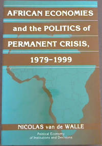 African Economies and the Politics of Permanent Crisis, 1979-1999 by  Nicolas Van de Walle - Paperback - 2005 - from Chapter 1 Books and Biblio.co.uk