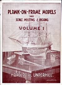Plank-On-Frame Models and Scale Masting & Rigging. Volume 1: Scall Hull Construction