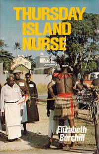 Thursday Island Nurse by  Elizabeth Burchill - 1st Edition - 1972 - from Adelaide Booksellers and Biblio.com