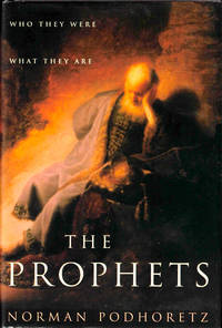 The Prophets: Who They Were, What They Are by  Norman Podhoretz - Hardcover - 2002 - from Kenneth Mallory Bookseller. ABAA and Biblio.com
