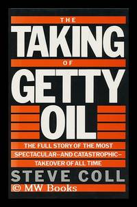 image of The Taking of Getty Oil : the Full Story of the Most Spectacular--_Catastrophic--Takeover of all Time