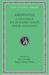 Aristotle: Categories. On Interpretation. Prior Analytics (Loeb Classical Library No. 325) by Aristotle - Hardcover - 2003-02-07 - from Books Express (SKU: 0674993594q)