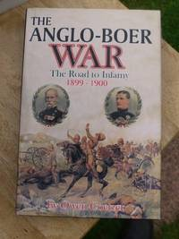 The Anglo-Boer War: The Road to Infamy, 1899-1900