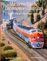 Western Pacific Locomotives and Cars, Volume 1; Steam - Diesel - Passenger - Freight