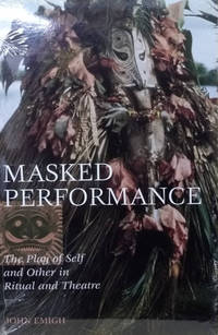 Masked Performance:  The Play of Self and Other in Ritual and Theatre