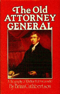 image of The Old Attorney General. A Biography of Richard John Uniacke  1753-1830