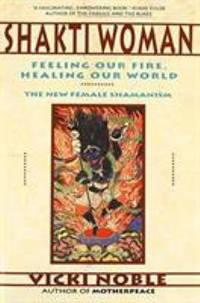 Shakti Woman : Feeling Our Fire, Healing Our World
