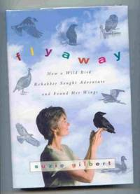 image of Flyaway. How a Wild Bird Rehabber Sought Adventure and Found Her Wings.