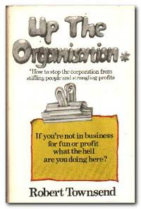 Up The Organisation How to Stop the Corporation from Stifling People and  Strangling Profits