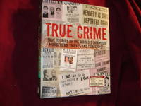 True Crime. True Stories of the World's Infamous Murderers, Thieves and Con Artists.