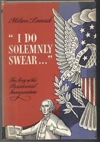 """""""I DO SOLEMNLY SWEAR..."""" The Story of the Presidential Inauguration by Lomask, Milton"""