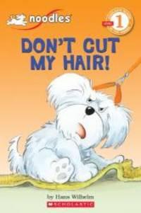 Don't Cut My Hair! (Scholastic Reader Level 1)