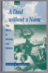A Deed without a Name : The Witch in Society and History