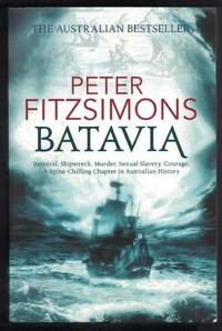 BATAVIA Betrayal, Shipwreck, Murder, Sexual Slavery, Courage. a  Spine-Chilling Chapter in...