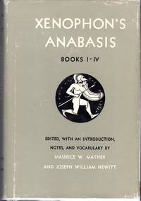 Xenophon's Anabasis: Books I-IV by  Joseph William (editors)  Maurice W.; Hewitt - Hardcover - 1969 - from Dorley House Books and Biblio.com