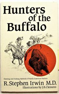 Hunters of the Buffalo. Hunting and Fishing Methods of North American Natives