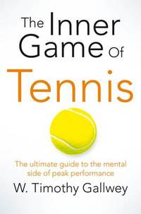 image of The Inner Game of Tennis: The Ultimate Guide to the Mental Side of Peak Performance