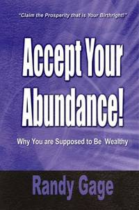 Accept Your Abundance! : Claim the Prosperity That Is Your Birthright!