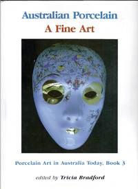 Australian Porcelain. A fine Art.  Porcelain Art in Australia Today, Book 3