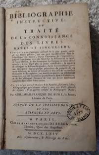 image of Bibliographie Instructive: Ou Traité de la Connoissance des Livres Rares et Singuliers. Volume de la Jurisprudence et des Sciences et Arts