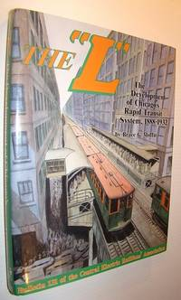 """The """"L"""" : The Development of Chicago's Rapid Transit System, 1888-1932"""
