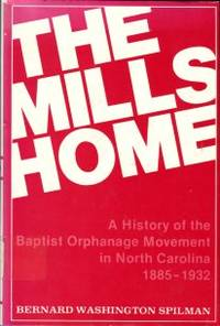 image of The Mills Home: A History Of The Baptist Orphanage Movement In North Carolina [1885-1932]