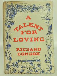 A Talent for Loving; Or, the Great Cowboy Race - A Novel by Richard Condon - First Edition - 1963 - from World of Rare Books (SKU: 1606724670TMB)