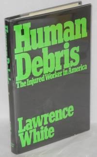 Human debris; the injured worker in America