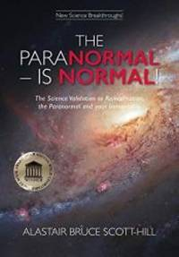 THE PARANORMAL IS NORMAL: The Science Validation to Reincarnation, the Paranormal and your...