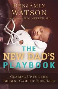 The New Dad's Playbook : Gearing up for the Biggest Game of Your Life