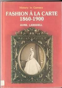 Fashion a la Carte, 1860-1900: A Study of Fashion Through Cartes-de-viste (History in camera)