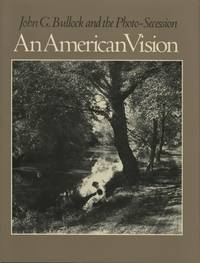 AN AMERICAN VISION: JOHN G. BULLOCK AND THE PHOTO-SECESSION.; Foreword by William Innes Homer