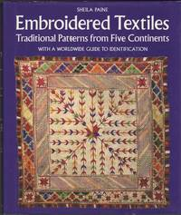Embroidered Textiles, Traditional Patterns from Five Continents with a worldwide guide to identification by  Sheila Paine - Hardcover - from Mayflower Needlework Books and Biblio.com