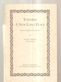 image of TOWARDS A NEW LONG PEACE: NUCLEAR WEAPONS IN SOUTH ASIA: A SENIOR THESIS  [A SENIOR HONORS THESIS 2001 SERIES]