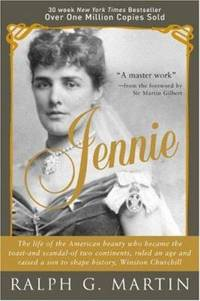Jennie : The American Beauty Who Became the Toast -- and Scandal -- of Two Continents, Ruled an...