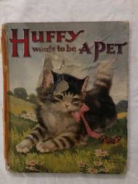 image of Huffy Wants To Be A Pet; Some Further Adventures of The Little Kitten That Would Not Wash Its Face
