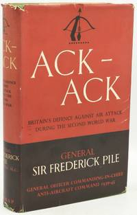 ACK-ACK.  BRITAIN'S DEFENCE AGAINST AIR ATTACK DURING THE SECOND WORLD WAR