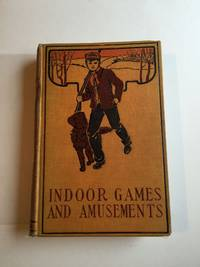 Indoor Games and Amusements which includes: two parts: Part 1: Snip, Snap, Snorum...Part 2: Parlor Tricks Or The Whole Art of Amusing..