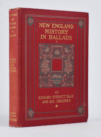 New England History in Ballads. By Edward E. Hale and his children, with a few additions by other...