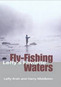 Lefty's Favorite Fly-Fishing Waters