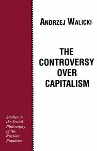 The Controversy over Capitalism : Studies in the Social Philosophy of the Russian Populists