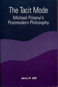 The Tacit Mode: Michael Polanyi's Postmodern Philosophy (Suny Series in Constructive...