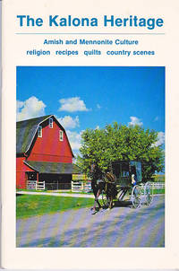 The Kalona Heritage: Amish and Mennonite Culture : religion, recipes, quilts, country scenes