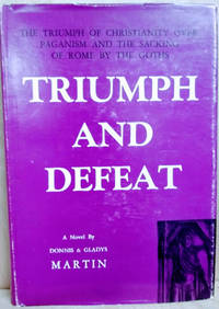 image of Triumph and Defeat:  The Triumph of Christianity over Paganism, the Loss  of Rome to the Goths