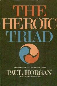 The Heroic Triad. Essays In The Social Energies of Three Southwestern Cultures by  Paul Horgan  - First  Edition  - 1970  - from Gilt Edge Books (SKU: B011)
