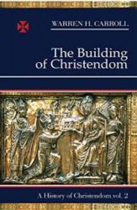 The Building of Christendom, 324-1100: A History of Christendom (vol. 2) by Warren H. Carroll - Paperback - 1987-07-01 - from Books Express and Biblio.com