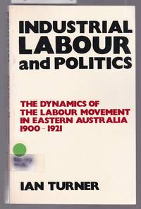 image of Industrial Labour and Politics - The Dynamics of the Labour Movement in Eastern Australia 1900-1921