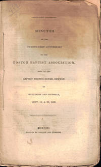 Minutes of the Twenty-First Anniversary of the Boston Baptist Association, Held at the Baptist Meeting House, Newton  on Wednesday and Thursday, September 19, & 20, 1832